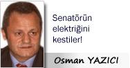 Osman YAZICI: Senatörün elektriğini kestiler