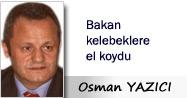 Osman YAZICI: Bakan kelebeklere