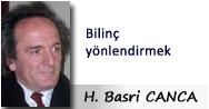 H. Basri CANCA: Bilinç yönlendirmek