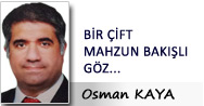 Osman KAYA: BİR ÇİFT MAHZUN BAKIŞLI GÖZ...