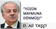 """D. Ali TAŞÇI: """"YÜZÜN MAYMUNA DÖNMÜŞ!"""""""