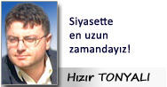 Hızır TONYALI: Siyasette en uzun zamandayız!